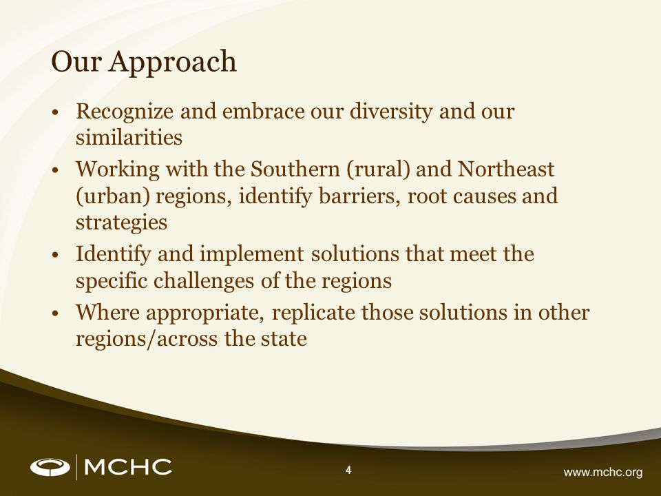 4 Our Approach Recognize and embrace our diversity and our similarities Working with the Southern (rural) and Northeast (urban) regions, identify barr