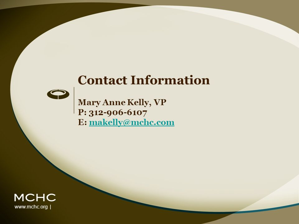www.mchc.org | Contact Information Mary Anne Kelly, VP P: 312-906-6107 E: makelly@mchc.commakelly@mchc.com