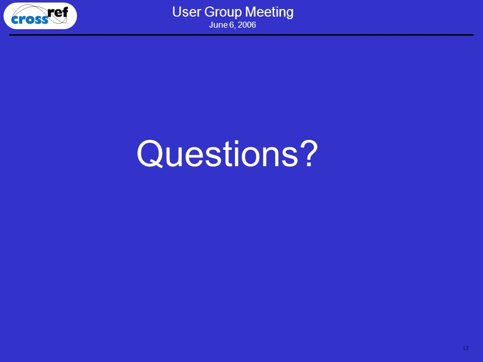 13 User Group Meeting June 6, 2006 Questions