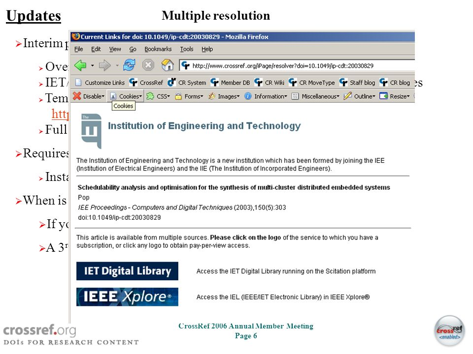 5 CrossRef 2006 Annual Member Meeting Page 5 Updates OpenURL CrossRefs OpenURL resolver has been running for just over a year www.crossref.org/openurl
