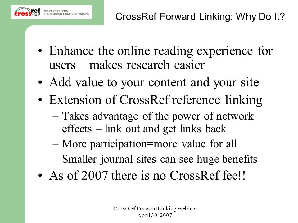 CrossRef Forward Linking Webinar April 30, 2007 CrossRef Forward Linking: Why Do It.