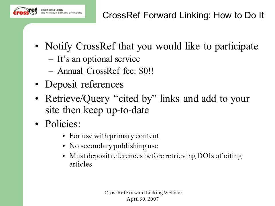 CrossRef Forward Linking Webinar April 30, 2007 CrossRef Forward Linking: How to Do It Notify CrossRef that you would like to participate –Its an opti