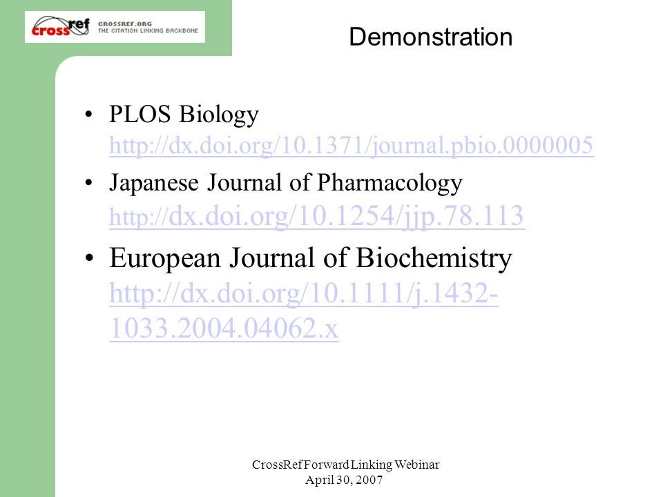 CrossRef Forward Linking Webinar April 30, 2007 Demonstration PLOS Biology     Japanese Journal of Pharmacology   dx.doi.org/ /jjp dx.doi.org/ /jjp European Journal of Biochemistry x x