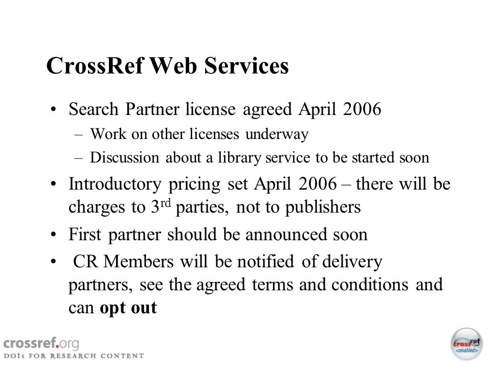52 CrossRef Web Services Search Partner license agreed April 2006 –Work on other licenses underway –Discussion about a library service to be started s