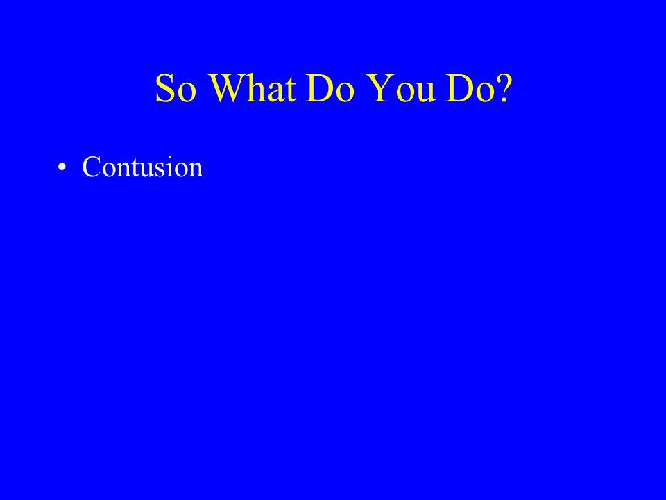 So What Do You Do? Contusion
