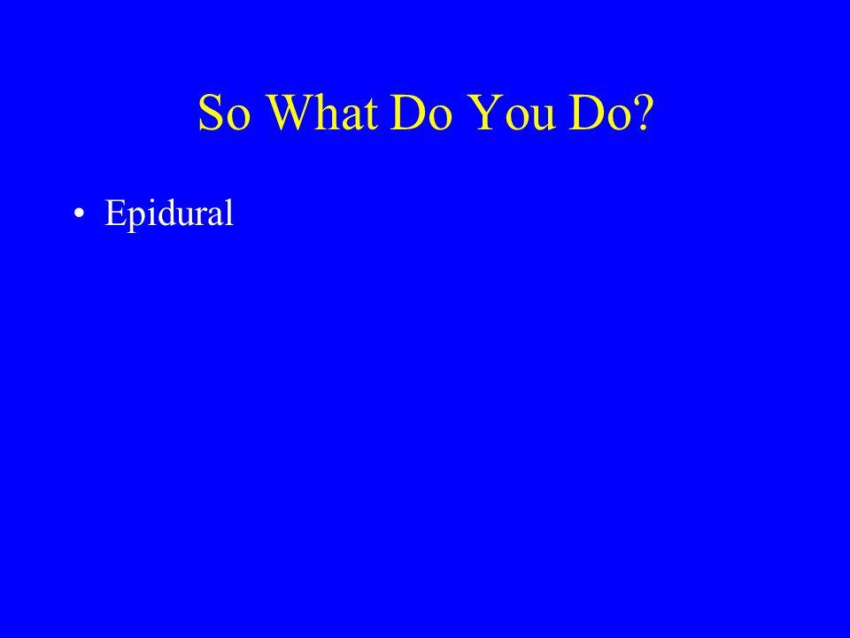 So What Do You Do? Epidural