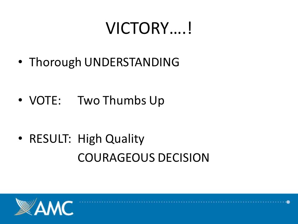 VICTORY….! Thorough UNDERSTANDING VOTE:Two Thumbs Up RESULT:High Quality COURAGEOUS DECISION