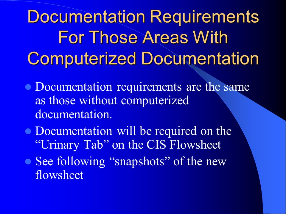 Documentation Requirements For Those Areas With Computerized Documentation Documentation requirements are the same as those without computerized docum