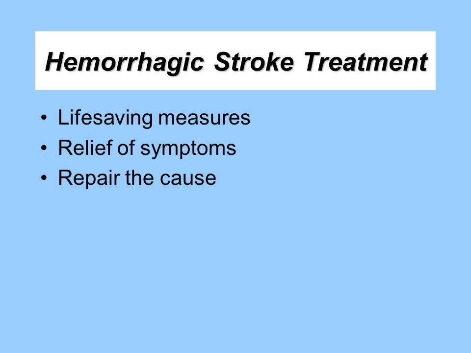 Hemorrhagic Stroke Treatment Lifesaving measures Relief of symptoms Repair the cause