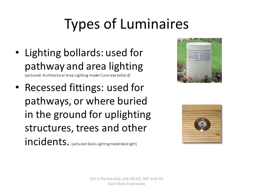 Types of Luminaires Lighting bollards: used for pathway and area lighting (pictured: Architectural Area Lighting model Concrete bollard) Recessed fittings: used for pathways, or where buried in the ground for uplighting structures, trees and other incidents.