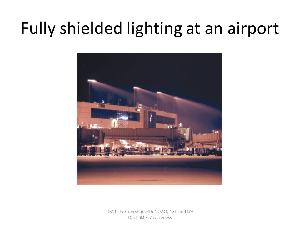Fully shielded lighting at an airport IDA in Partnership with NOAO, NSF and IYA Dark Skies Awareness