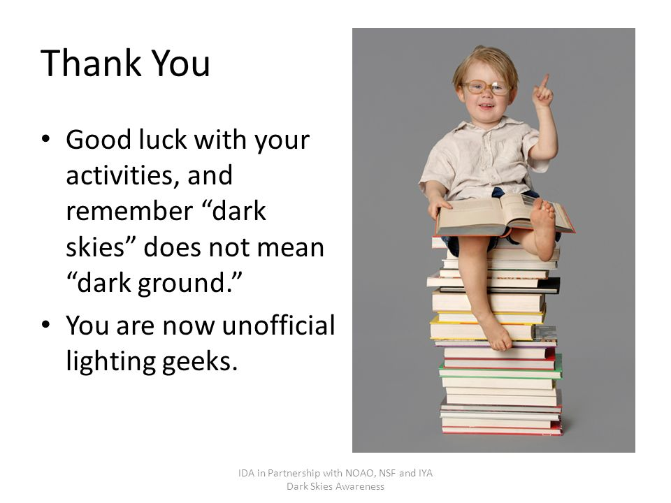 Thank You Good luck with your activities, and remember dark skies does not mean dark ground.