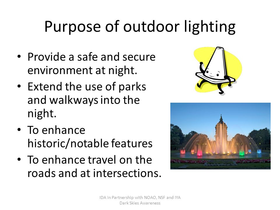 Purpose of outdoor lighting Provide a safe and secure environment at night.