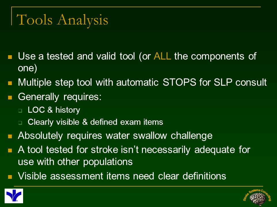 Tools Analysis Use a tested and valid tool (or ALL the components of one) Multiple step tool with automatic STOPS for SLP consult Generally requires: