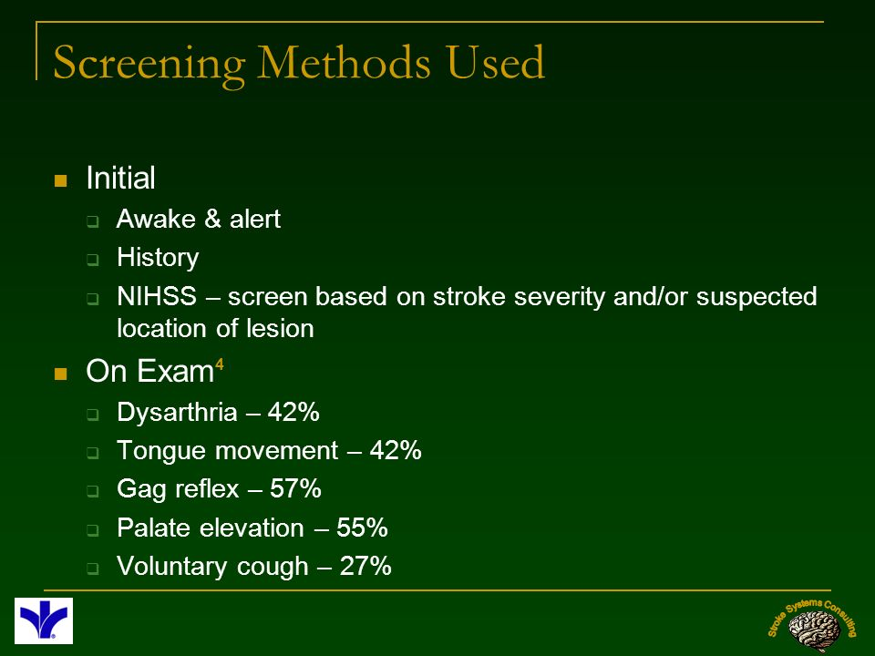 Screening Methods Used Initial Awake & alert History NIHSS – screen based on stroke severity and/or suspected location of lesion On Exam 4 Dysarthria