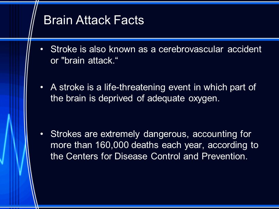 Brain Attack Facts Stroke is also known as a cerebrovascular accident or