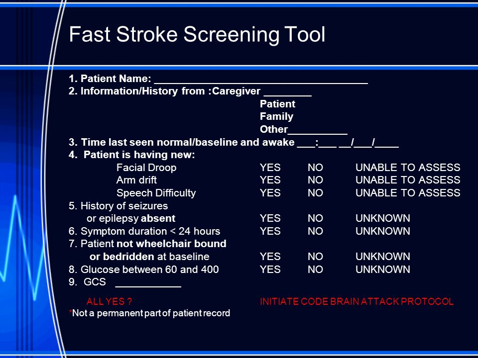 Fast Stroke Screening Tool 1. Patient Name: ____________________________________ 2. Information/History from :Caregiver ________ Patient Family Other_