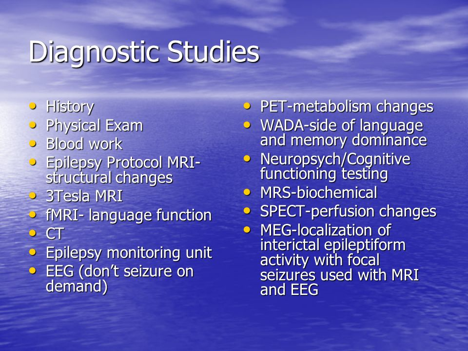 Diagnostic Studies History History Physical Exam Physical Exam Blood work Blood work Epilepsy Protocol MRI- structural changes Epilepsy Protocol MRI-