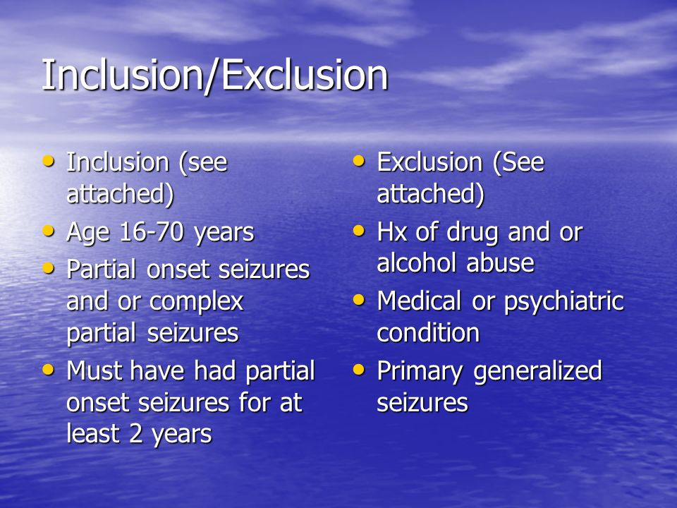 Inclusion/Exclusion Inclusion (see attached) Inclusion (see attached) Age 16-70 years Age 16-70 years Partial onset seizures and or complex partial se