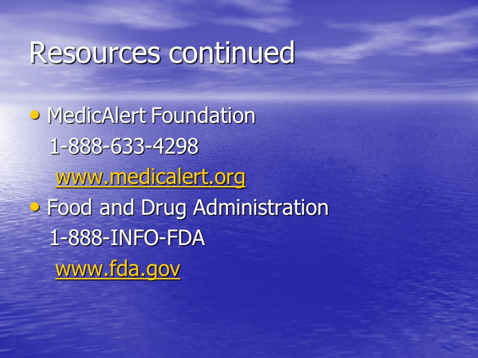 Resources continued MedicAlert Foundation MedicAlert Foundation 1-888-633-4298 1-888-633-4298 www.medicalert.org www.medicalert.orgwww.medicalert.org