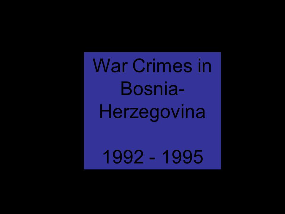 War Crimes in Bosnia- Herzegovina 1992 - 1995