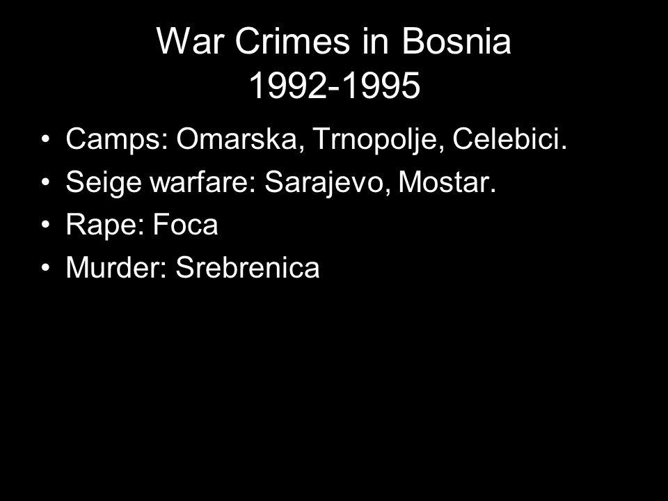 War Crimes in Bosnia 1992-1995 Camps: Omarska, Trnopolje, Celebici.