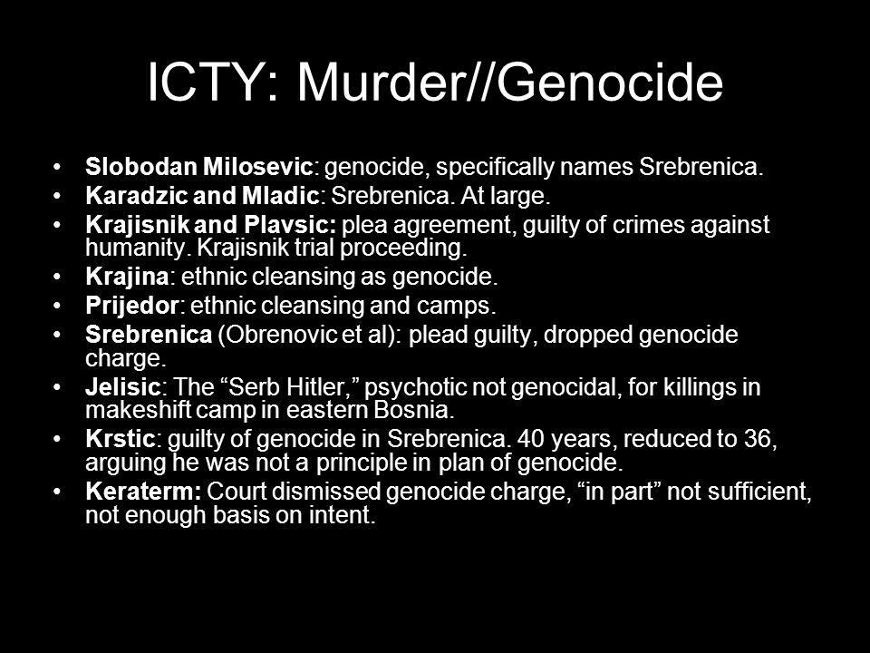 ICTY: Murder//Genocide Slobodan Milosevic: genocide, specifically names Srebrenica.