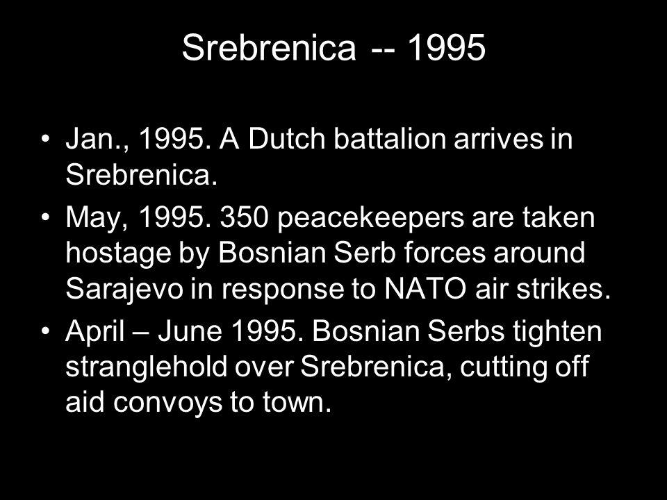 Srebrenica -- 1995 Jan., 1995. A Dutch battalion arrives in Srebrenica.