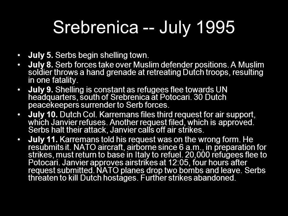 Srebrenica -- July 1995 July 5. Serbs begin shelling town.