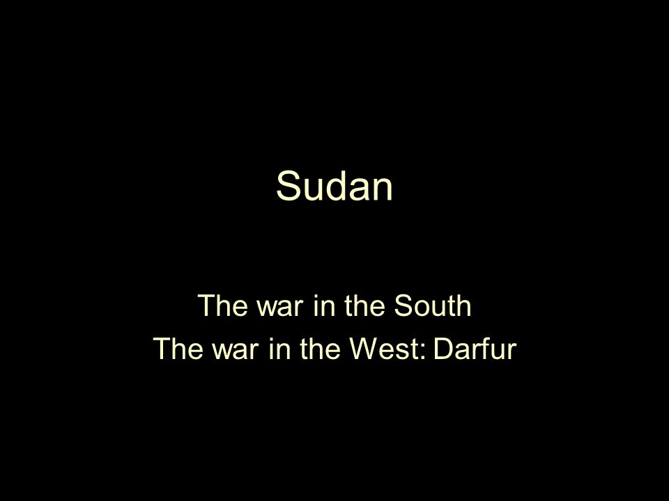 Sudan The war in the South The war in the West: Darfur