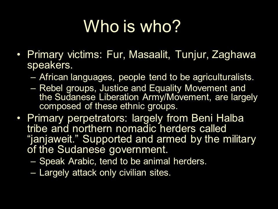 Who is who. Primary victims: Fur, Masaalit, Tunjur, Zaghawa speakers.