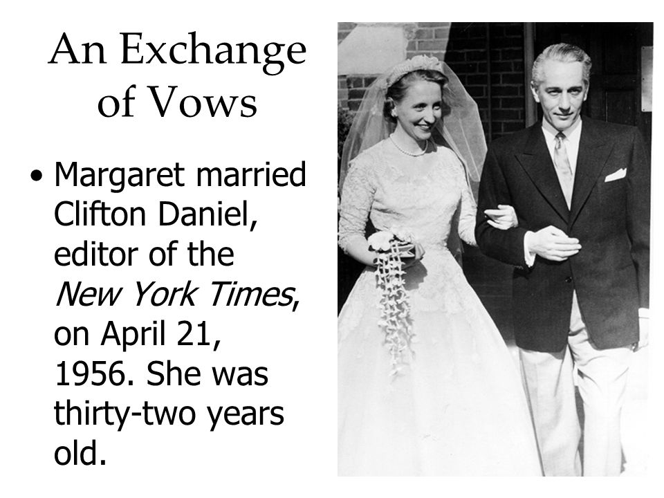 An Exchange of Vows Margaret married Clifton Daniel, editor of the New York Times, on April 21, 1956.