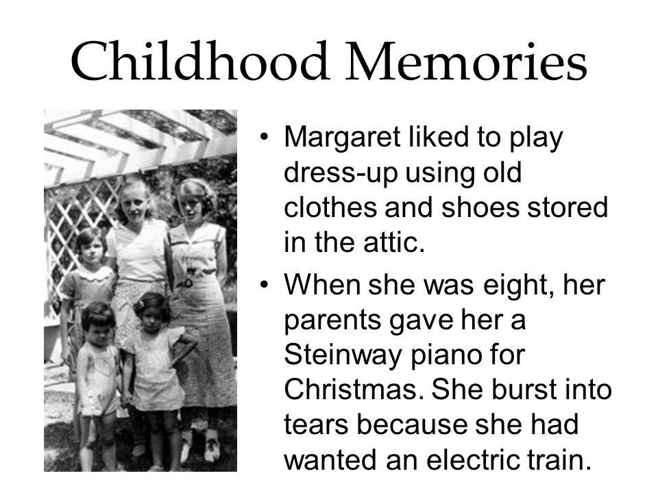 Childhood Memories Margaret liked to play dress-up using old clothes and shoes stored in the attic.