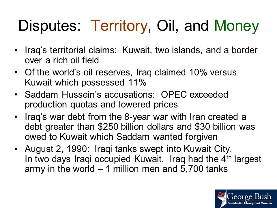 Disputes: Territory, Oil, and Money Iraqs territorial claims: Kuwait, two islands, and a border over a rich oil field Of the worlds oil reserves, Iraq
