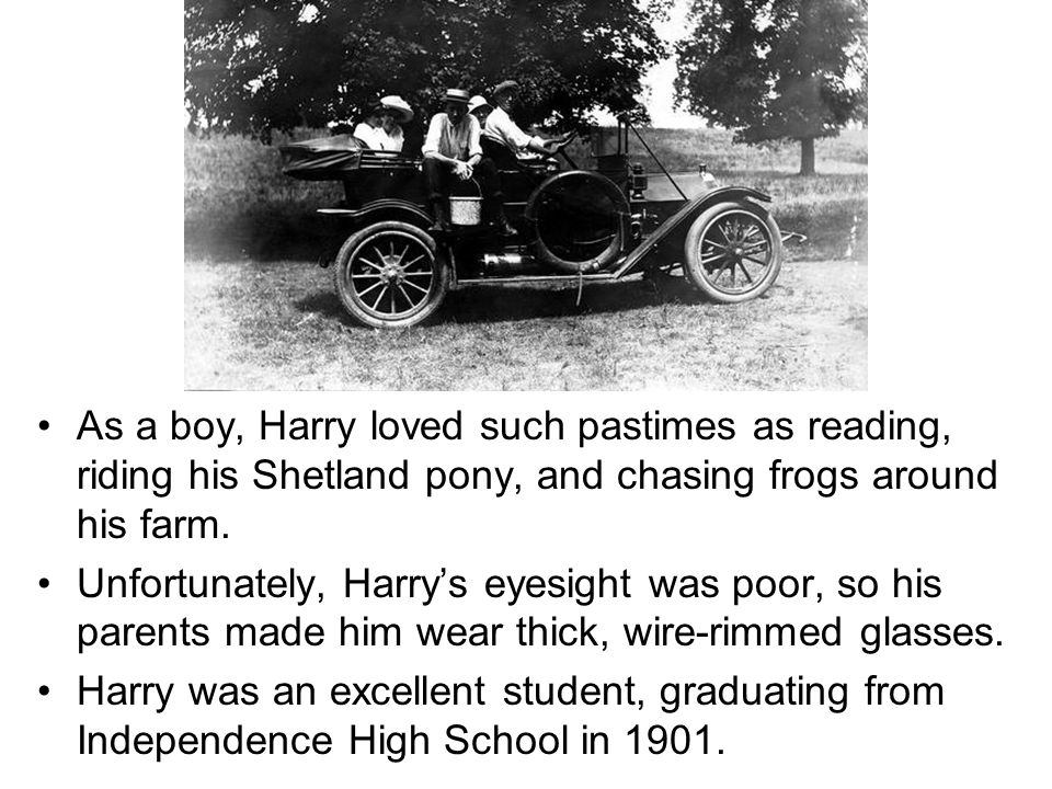 As a boy, Harry loved such pastimes as reading, riding his Shetland pony, and chasing frogs around his farm.
