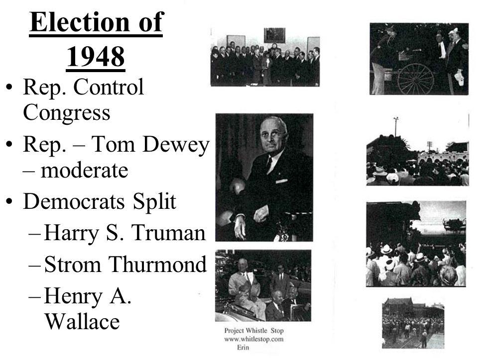 Election of 1948 Rep. Control Congress Rep. – Tom Dewey – moderate Democrats Split –Harry S. Truman –Strom Thurmond –Henry A. Wallace