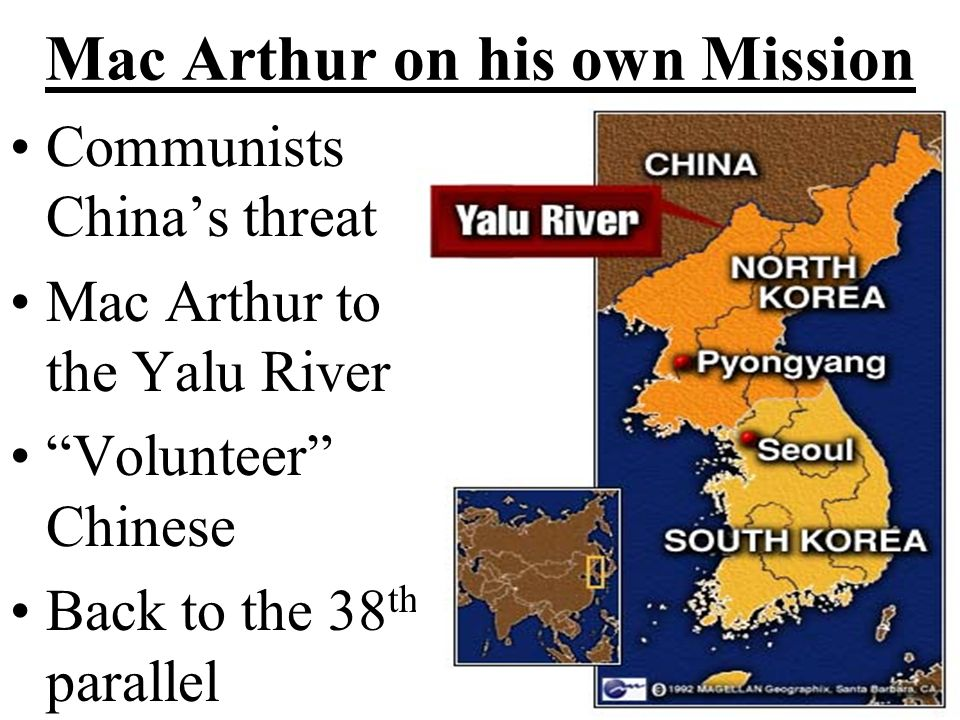 Mac Arthur on his own Mission Communists Chinas threat Mac Arthur to the Yalu River Volunteer Chinese Back to the 38 th parallel