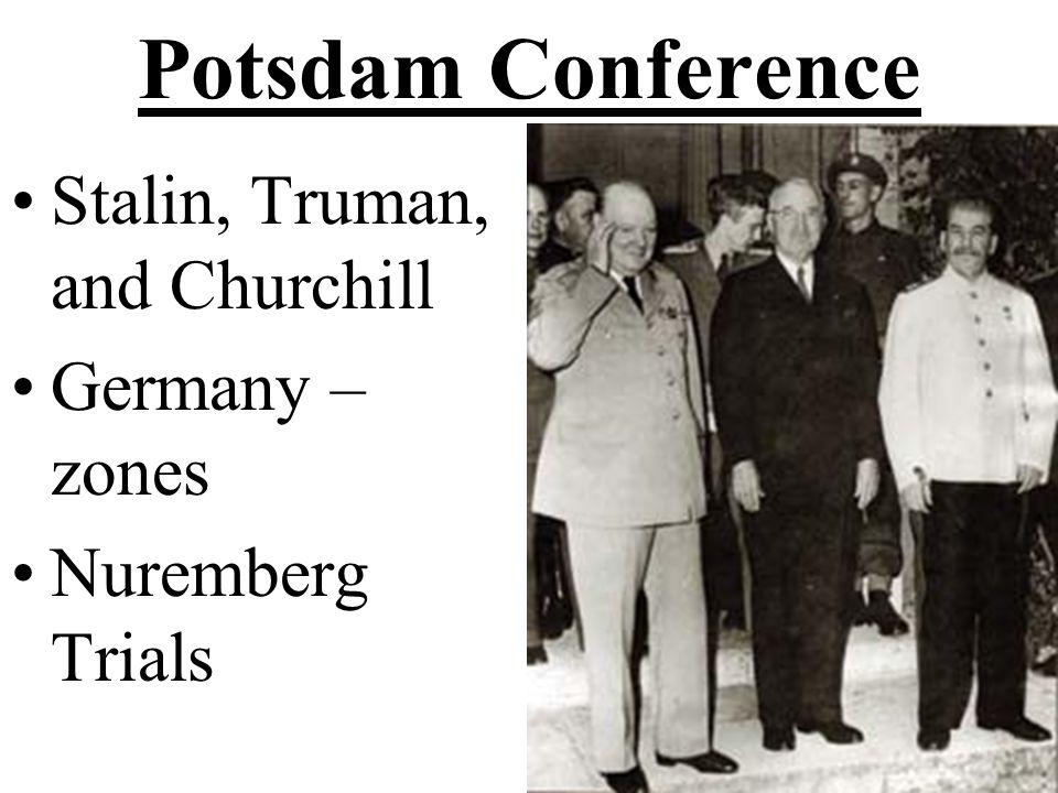Potsdam Conference Stalin, Truman, and Churchill Germany – zones Nuremberg Trials