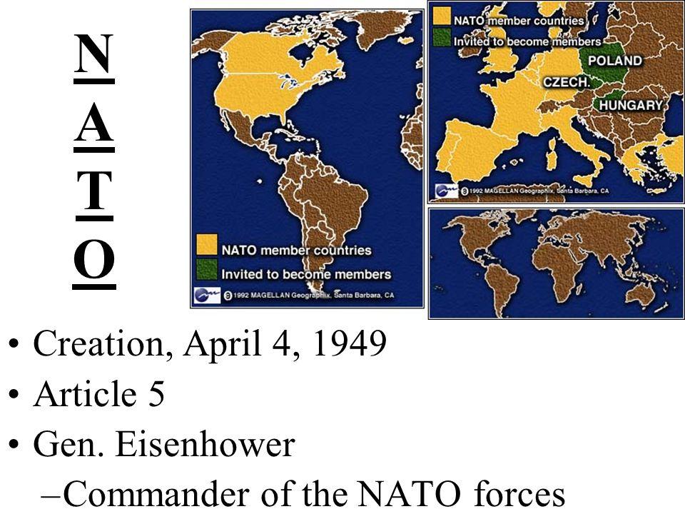 NATONATO Creation, April 4, 1949 Article 5 Gen. Eisenhower –Commander of the NATO forces