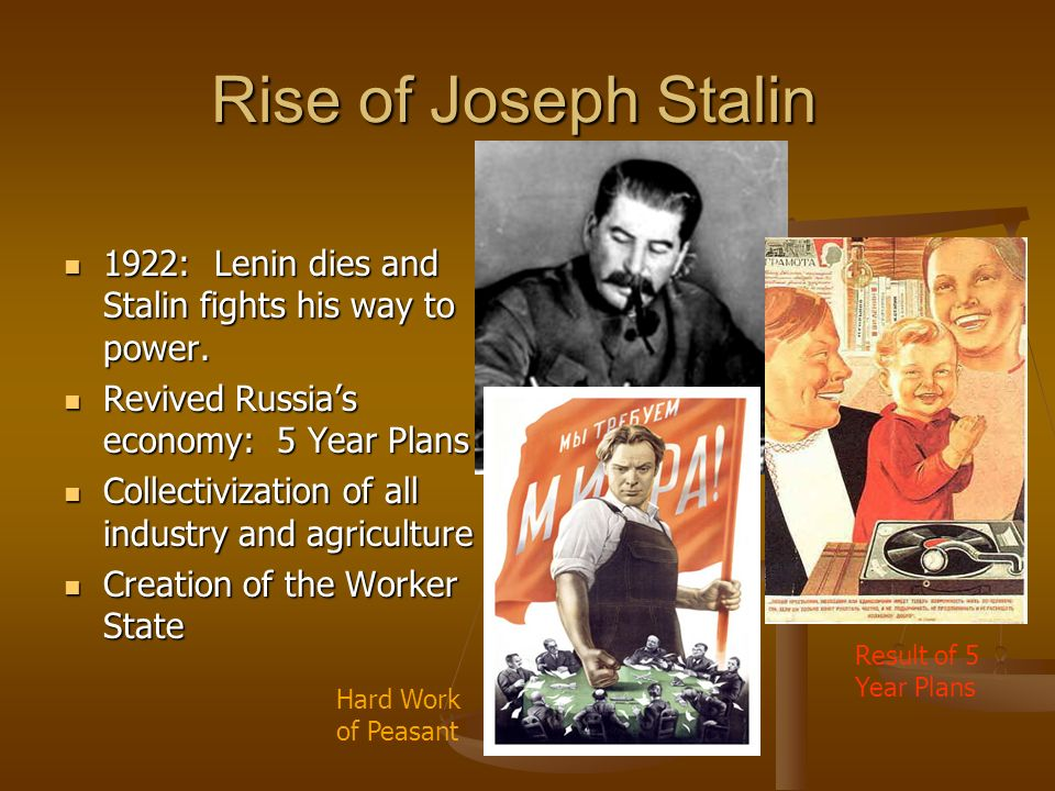 Rise of Joseph Stalin 1922: Lenin dies and Stalin fights his way to power. 1922: Lenin dies and Stalin fights his way to power. Revived Russias econom