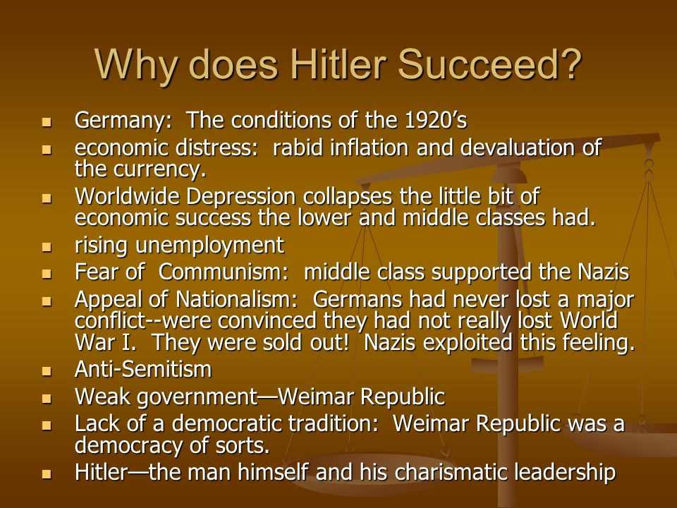 Why does Hitler Succeed? Germany: The conditions of the 1920s Germany: The conditions of the 1920s economic distress: rabid inflation and devaluation