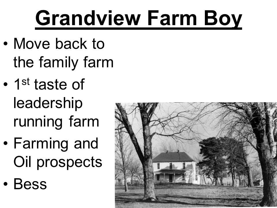 Grandview Farm Boy Move back to the family farm 1 st taste of leadership running farm Farming and Oil prospects Bess