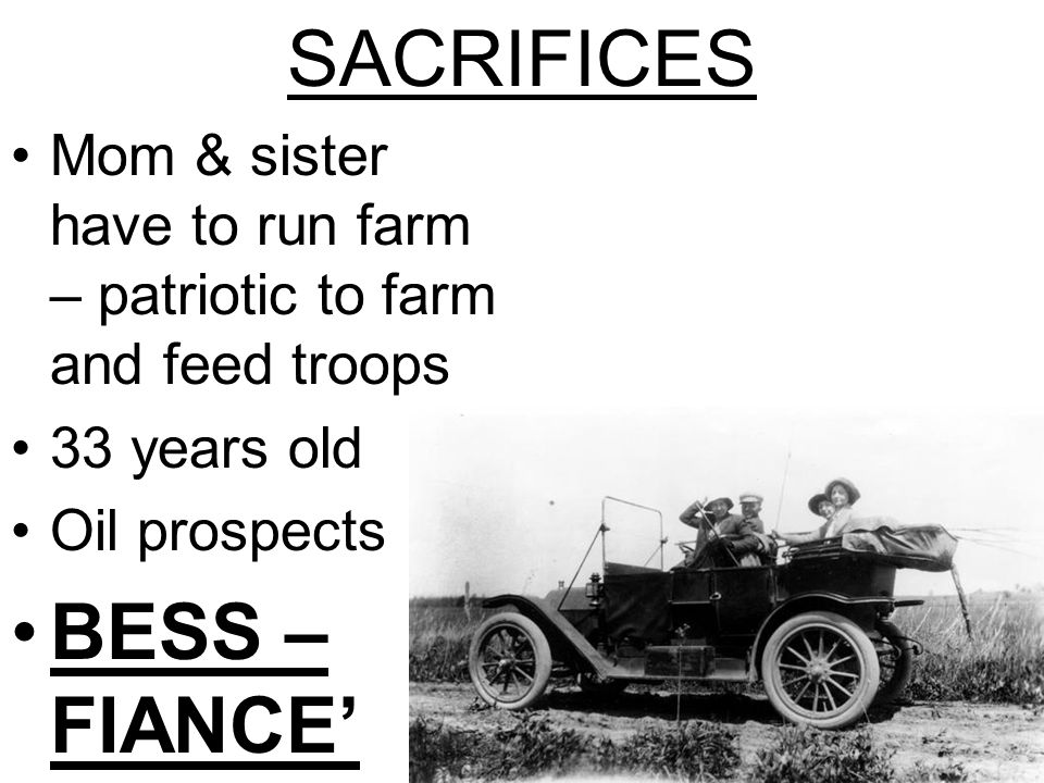 SACRIFICES Mom & sister have to run farm – patriotic to farm and feed troops 33 years old Oil prospects BESS – FIANCE