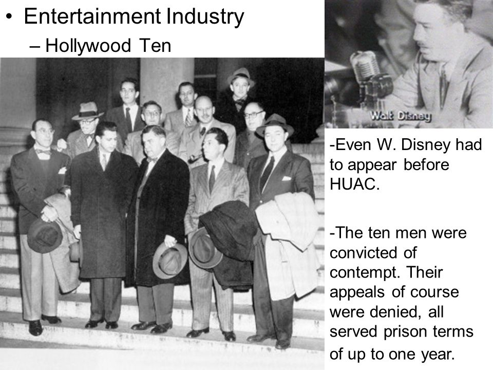 Entertainment Industry –Hollywood Ten -Even W.Disney had to appear before HUAC.