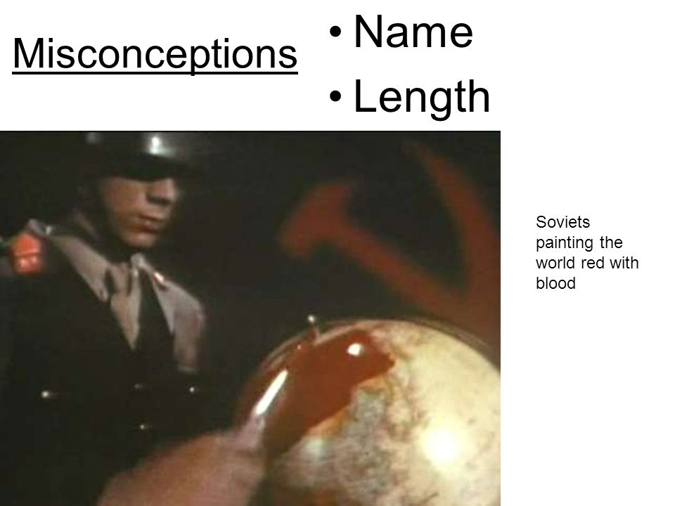Misconceptions Name Length Soviets painting the world red with blood