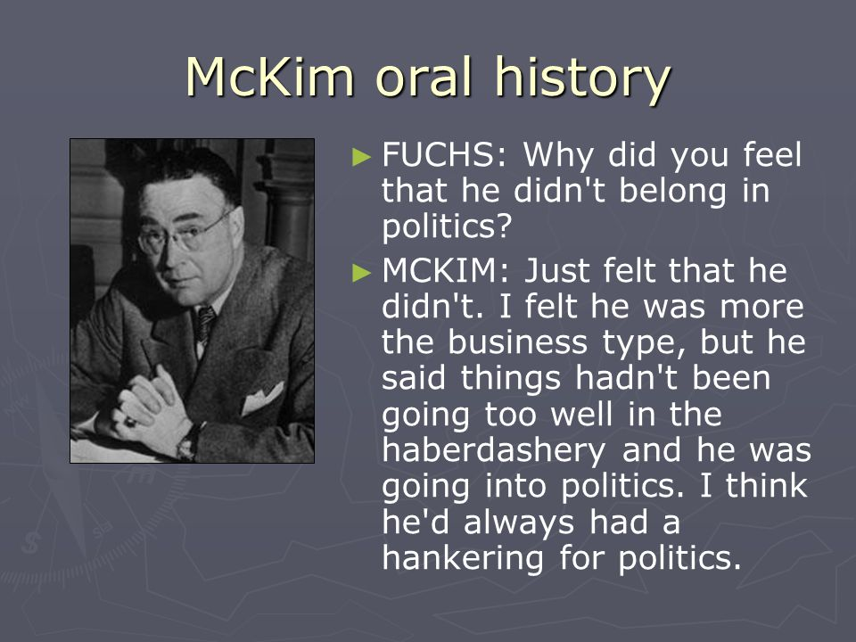 McKim oral history FUCHS: Why did you feel that he didn t belong in politics.