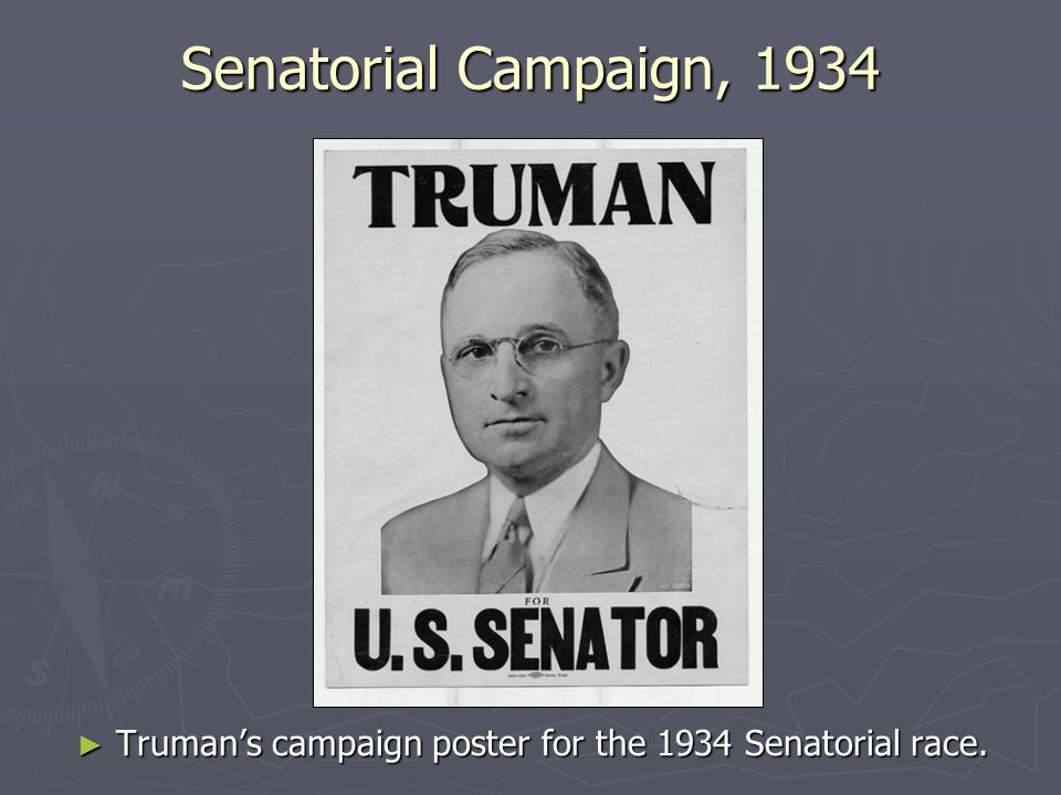Senatorial Campaign, 1934 Trumans campaign poster for the 1934 Senatorial race.