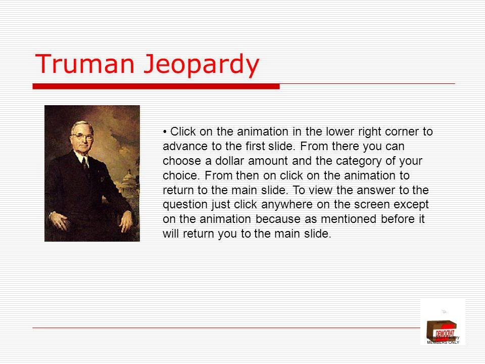 Truman Jeopardy Click on the animation in the lower right corner to advance to the first slide.