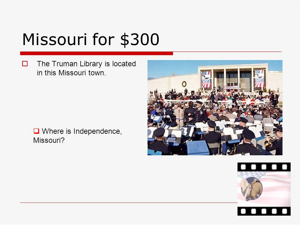 Missouri for $300 The Truman Library is located in this Missouri town.