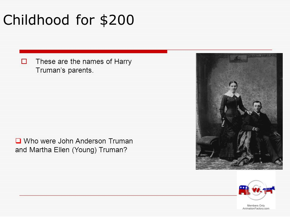 Childhood for $200 These are the names of Harry Trumans parents.